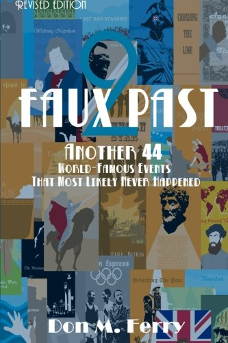 9781501036897: Faux Past2: Another 44 World-Famous Events That Most Likely Never Happened: Volume 7 (Fallacies and Misconceptions in Popular Lore)