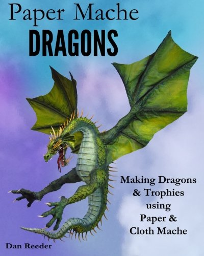 9781501037092: Paper Mache Dragons: Making Dragons & Trophies using Paper & Cloth Mache