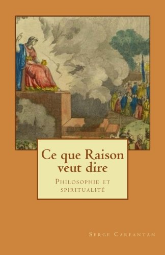 9781501041587: Ce que raison veut dire: Philosophie et spiritualité (Nouvelles leçons de philosophie) (Volume 23) (French Edition)