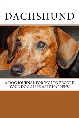 9781501041655: Dachshund: A dog journal for you to record your dog's life as it happens! (Blank Journals)