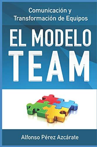 Comunicación y Transformación de Equipos: El modelo TEAM (Spanish Edition): Pérez ...