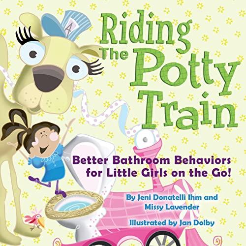 9781501042850: Riding The Potty Train: Better Bathroom Behaviors for Little Girls on the Go!