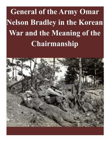 9781501044434: General of the Army Omar Nelson Bradley in the Korean War and the Meaning of the Chairmanship
