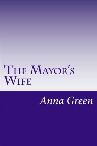 The Mayor's Wife: Green, Anna Katharine