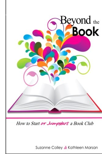 Beyond the Book: How to Start or Jumpstart a Book Club: Suzanne Colley
