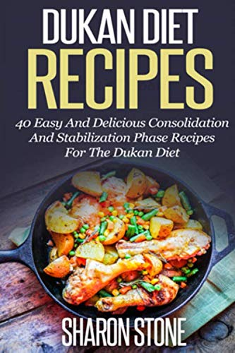 9781501050695: Dukan Diet Recipes: 40 Easy And Delicious Consolidation And Stabilization Phase recipes For The Dukan Diet