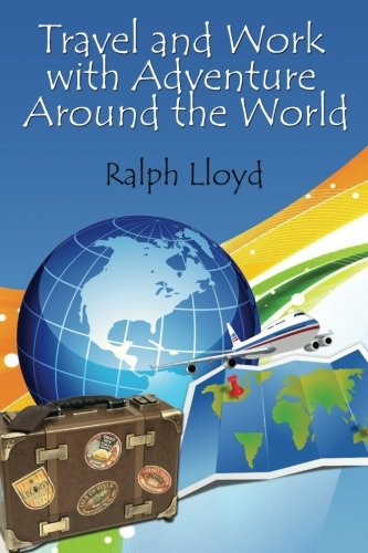 Travel and Work with Adventure Around the World: Ralph Lloyd