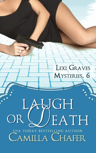 Laugh or Death (Lexi Graves Mysteries, 6) (Volume 6): Camilla Chafer