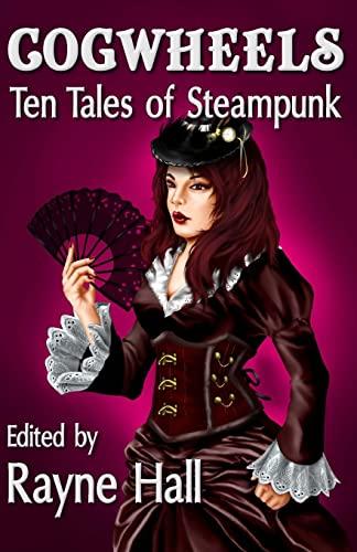 Cogwheels: Ten Tales of Steampunk (Ten Tales: Cassell, Mark; Broughton,