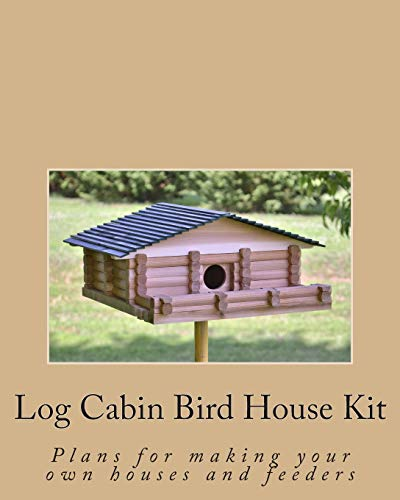 9781501060762: Log Cabin Bird House Kit: Plans for making your own houses and feeders