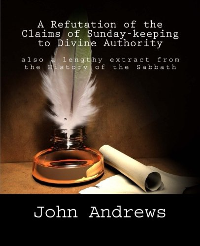 A Refutation of the Claims of Sunday-keeping: John Nevins Andrews