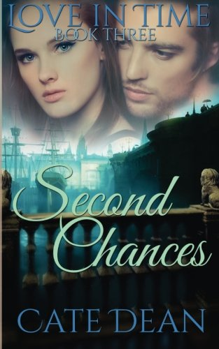 Second Chances (Love in Time Book Three) (Volume 3): Cate Dean