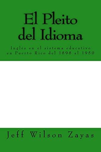 9781501064067: El Pleito del Idioma: Inglés en el sistema educativo en Puerto Rico del 1898 al 1950 (Spanish Edition)