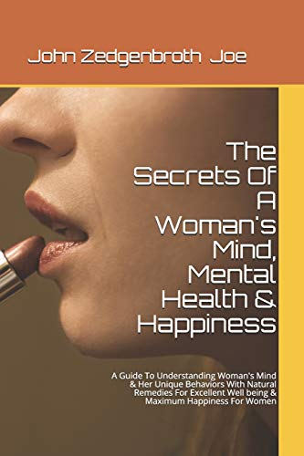 9781501066245: The Secrets Of A Woman's Mind, Mental Health & Happiness: A Guide To Understanding Woman's Mind & Her Unique Behaviors With Natural Remedies For ... Maximum Happiness For Women (HEMO) (Volume 1)