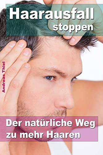 9781501067518: Haarausfall stoppen ? Der natürliche Weg zu mehr Haaren (German Edition)