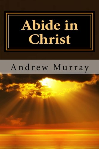 Abide in Christ: Andrew Murray