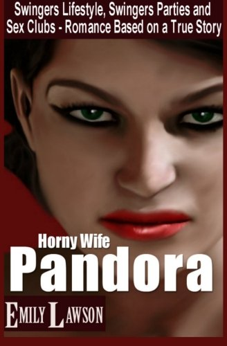 Horny Wife Pandora: Swingers Lifestyle, Swingers Parties: Emily Jepson