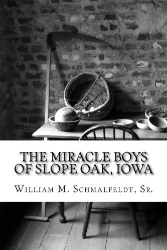 The Miracle Boys of Slope Oak, Iowa: Schmalfeldt Sr, William