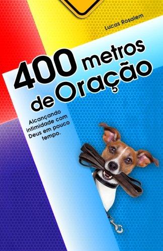400 Metros de Oracao: Alcancando Intimidade Com: Lucas Rosalem