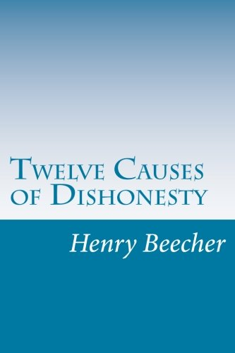 Twelve Causes of Dishonesty: Beecher, Henry Ward