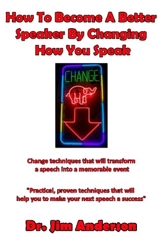 How To Become A Better Speaker By Changing How You Speak: Change techniques that will transform a ...