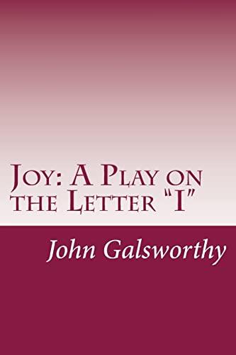 Joy: A Play on the Letter I: Galsworthy, John, Sir
