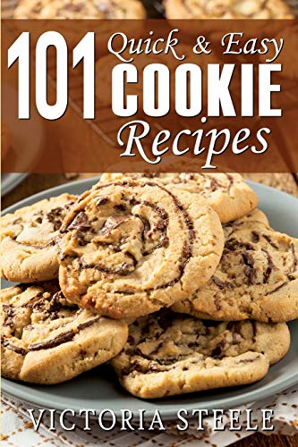 101 Quick & Easy Cookie Recipes: Victoria Steele
