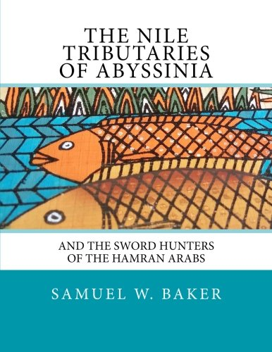 9781501095962: The Nile Tributaries Of Abyssinia: And The Sword Hunters Of The Hamran Arabs