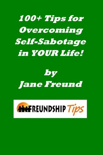 100+ Tips for Overcoming Self-Sabotage in YOUR Life: A Freundship Tips Book: Freund, Jane