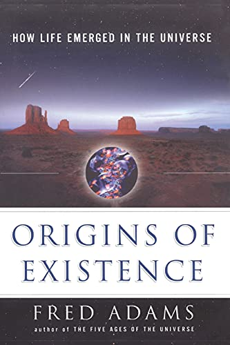 Origins of Existence: How Life Emerged in the Universe: Adams, Fred C.