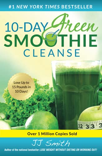 10-Day Green Smoothie Cleanse: Lose Up to 15 Pounds in 10 Days!: Smith, JJ