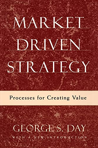 Market Driven Strategy: Processes for Creating Value: Day, George S