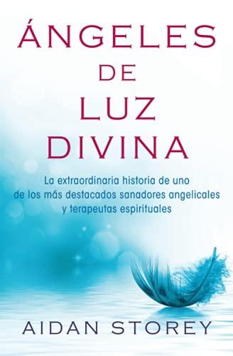 Angeles de Luz Divina (Angels of Divine Light Spanish Edition): La Extraordinaria Historia de Uno ...