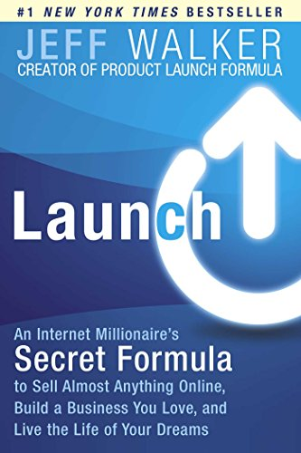 9781501102400: Launch: An Internet Millionaire's Secret Formula to Sell Almost Anything Online, Build a Business You Love, and Live the Life of Your Dreams