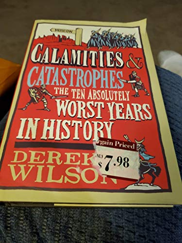 9781501103964: Calamities & Catastrophes: The Ten Absolutely Worst Years in History