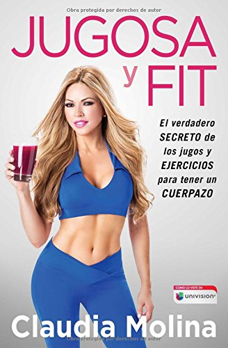 Jugosa y fit: El verdadero secreto de los jugos y ejercicios para tener un cuerpazo (Atria Espanol)...