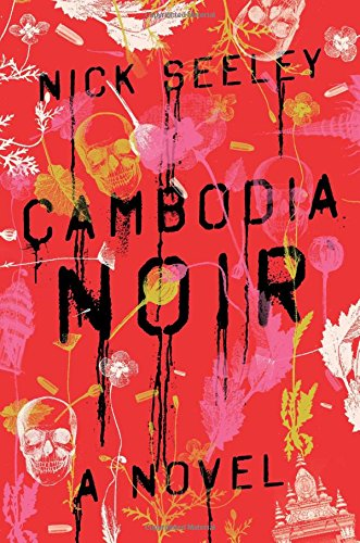 Cambodia Noir (Signed First Edition): Nick Seeley