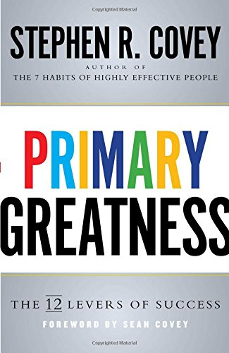Primary Greatness: The 12 Levers of Success: Stephen R. Covey