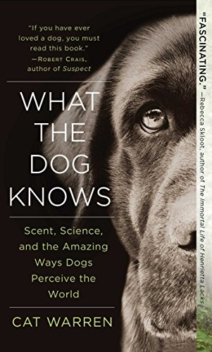 9781501107580: What the Dog Knows: Scent, Science, and the Amazing Ways Dogs Perceive the World