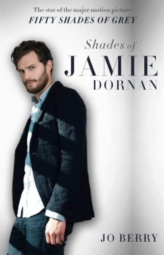 9781501107887: Shades of Jamie Dornan: The Star of the Major Motion Picture Fifty Shades of Grey
