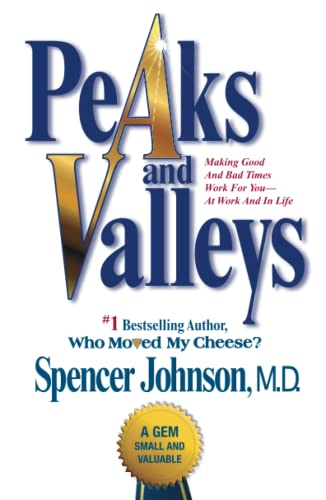 9781501108082: Peaks and Valleys: Making Good And Bad Times Work For You--At Work And In Life