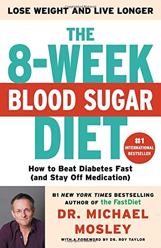 The 8-Week Blood Sugar Diet: How to Beat Diabetes Fast (and Stay Off Medication): Michael Mosley