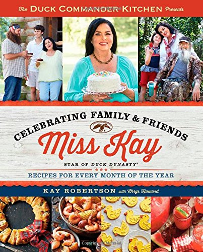 9781501112027: The Duck Commander Kitchen Presents Celebrating Family and Friends: Recipes for Every Month of the Year