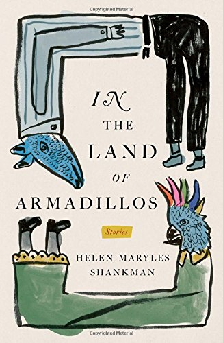 In the Land of Armadillos: Stories: Helen Maryles Shankman