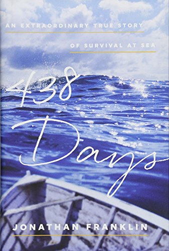 438 Days: An Extraordinary True Story of Survival at Sea: Franklin, Jonathan