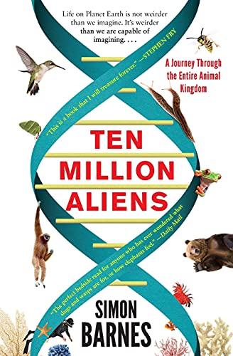 9781501117183: Ten Million Aliens: A Journey Through the Entire Animal Kingdom