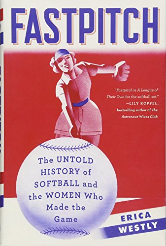 9781501118593: Fastpitch: The Untold History of Softball and the Women Who Made the Game