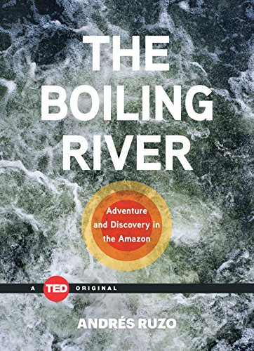 9781501119477: The Boiling River: Adventure and Discovery in the Amazon (TED Books)