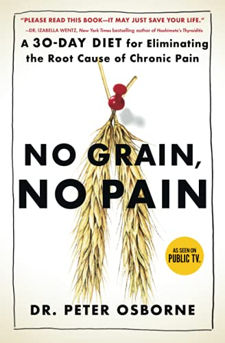 No Grain, No Pain: A 30-Day Diet: Osborne, Peter