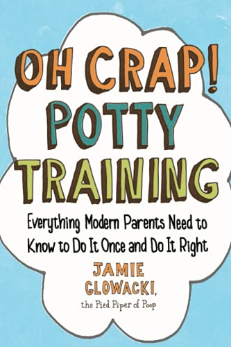 9781501122989: Oh Crap! Potty Training: Everything Modern Parents Need to Know to Do It Once and Do It Right